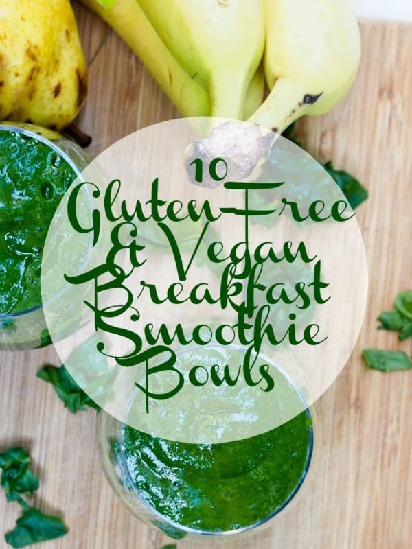 10 Gluten-Free and Vegan Breakfast Smoothie Bowl Recipes