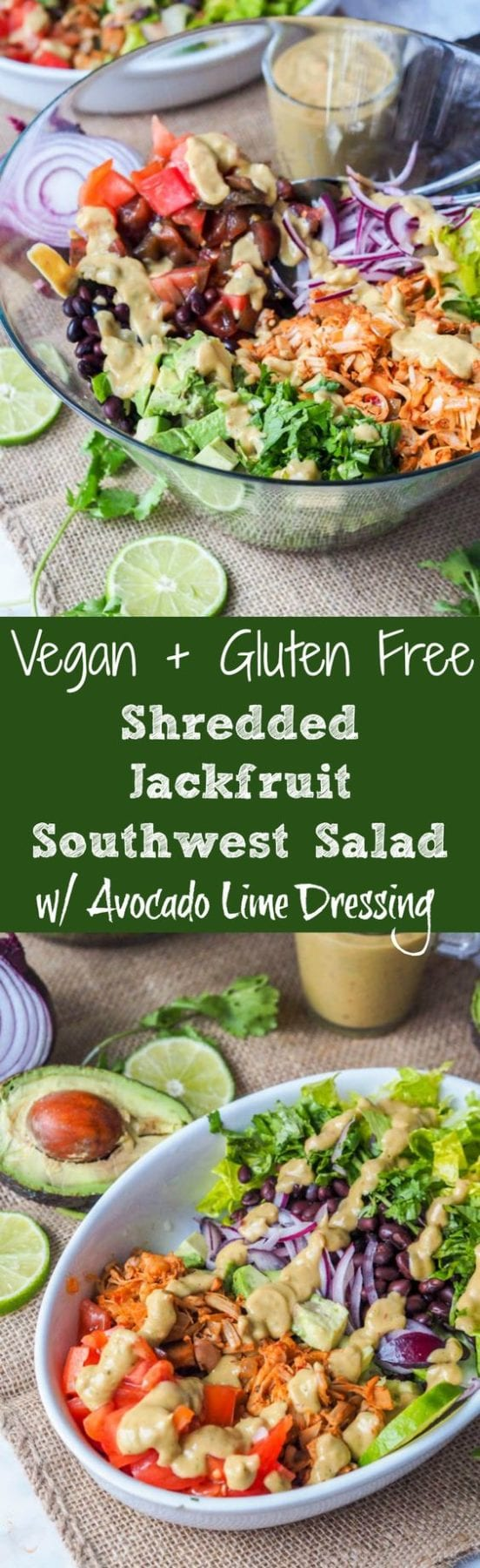 A super filling vegan and gluten free healthy and nutritious salad. Instead of traditional pulled pork, this recipe calls for shredded jackfruit which makes a perfect plant based substitute. This salad is packed full of vitamins and nutrients with romaine, tomatoes, red onions, avocado, black beans and a super-rich and creamy avocado lime based dressing.#salad #vegan #healthy #jackfruit #avocado #glutenfree